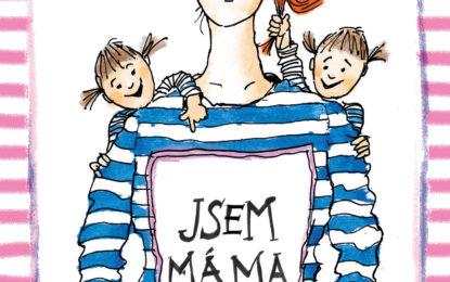 Jsem máma: blogerské zápisky o mateřství slovenské moderátorky Kristíny Farkašové vycházejí i u nás